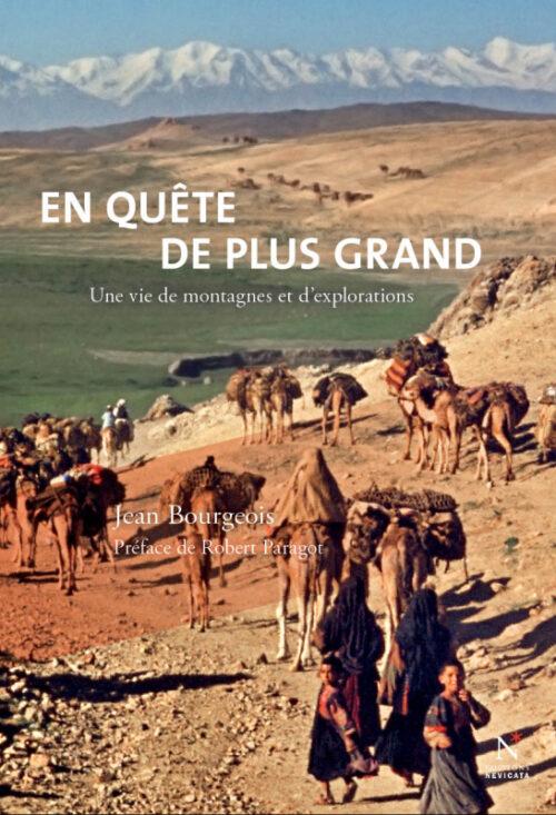 EN QUÊTE DE PLUS GRAND, Une vie de montagnes et d'explorations